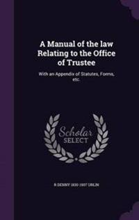 A Manual of the Law Relating to the Office of Trustee
