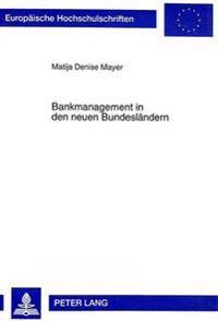 Bankmanagement in Den Neuen Bundeslaendern: Eine Vergleichende Empirische Untersuchung Von Ost- Und Westdeutschen Kreditinstituten Unter Besonderer Be