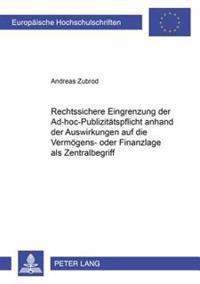 Rechtssichere Eingrenzung Der Ad-Hoc-Publizitaetspflicht Anhand Der Auswirkungen Auf Die Vermoegens- Oder Finanzlage ALS Zentralbegriff