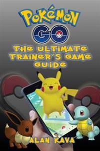 Pokemon Go: The Ultimate Trainer's Game Guide: (Hints, Tips, Tricks and Strategies)
