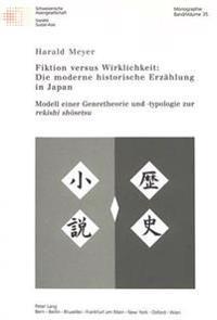 """Fiktion Versus Wirklichkeit: Die Moderne Historische Erzaehlung in Japan: Modell Einer Genretheorie Und -Typologie Zur """"Rekishi Shōsetsu"""""""