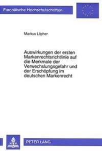 Auswirkungen Der Ersten Markenrechtsrichtlinie Auf Die Merkmale Der Verwechslungsgefahr Und Der Erschoepfung Im Deutschen Markenrecht