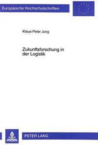 Zukunftsforschung in Der Logistik: Konzeptioneller Entwurf Und Konkretisierung Am Beispiel Der Deutschen Automobilindustrie