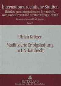 Modifizierte Erfolgshaftung Im Un-Kaufrecht: Die Haftungsbefreiung Bei Lieferung Vertragswidriger Ware Gemaess Art. 79 Cisg