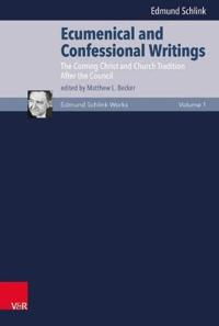 Edmund Schlink Ecumenical and Confessional Writings