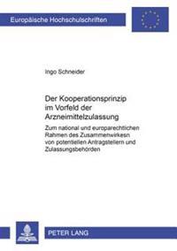 Das Kooperationsprinzip Im Vorfeld Der Arzneimittelzulassung: Zum National Und Europarechtlichen Rahmen Des Zusammenwirkens Von Potentiellen Antragste
