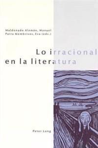 Lo Irracional En La Literatura: Prologo de Luis A. Acosta