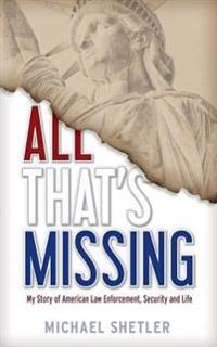All That's Missing: My Story of American Law Enforcement, Security and Life