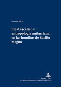 Ideal Ascetico y Antropologia Antiarriana En Las Homilias de Basilio Magno