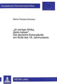 -Je Weniger Afrika, Desto Besser-. Die Deutsche Kolonialkritik Am Ende Des 19. Jahrhunderts: Eine Untersuchung Zur Kolonialen Haltung Von Linksliberal