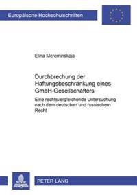Durchbrechung Der Haftungsbeschraenkung Eines Gmbh-Gesellschafters: Eine Rechtsvergleichende Untersuchung Nach Dem Deutschen Und Russischen Recht