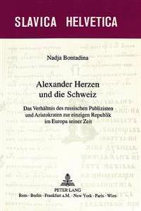Alexander Herzen Und Die Schweiz: Das Verhaeltnis Des Russischen Publizisten Und Aristokraten Zur Einzigen Republik Im Europa Seiner Zeit