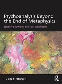 Psychoanalysis Beyond the End of Metaphysics