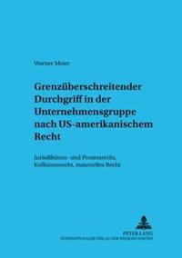 Grenzueberschreitender Durchgriff in Der Unternehmensgruppe Nach Us-Amerikanischem Recht: Jurisdiktions- Und Prozeßrecht, Kollisionsrecht, Materielles