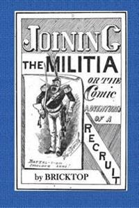 Joining the Militia: Or, Comic Adventures of a Recruit