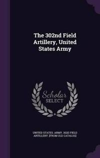 The 302nd Field Artillery, United States Army