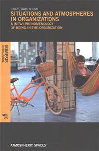 Situations and Atmospheres in Organizations: A (New) Phenomenology of Being-In-The-Organization