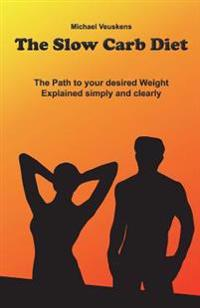 The Slow Carb Diet / The Path to Your Desired Weight - Explained Simply and Clea