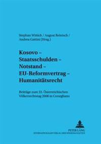 Kosovo - Staatsschulden - Notstand - Eu-Reformvertrag - Humanitaetsrecht: Beitraege Zum 33. Oesterreichischen Voelkerrechtstag 2008 in Conegliano