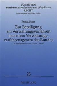 Zur Beteiligung Am Verwaltungsverfahren Nach Dem Verwaltungsverfahrensgesetz Des Bundes: Die Beteiligtenstellung Des 13 ABS. 1 Vwvfg