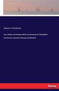 Lenz, Goethe Und Cleophe Fibich Von Strassburg Ein Urkundlicher Kommentar Zu Goethes Dichtung Und Wahrheit