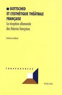 Gottsched et l'esthetique theatrale francaise: La reception allemande des theories francaises