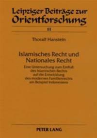 Islamisches Recht Und Nationales Recht- Teil 1 / Teil 2: Eine Untersuchung Zum Einfluß Des Islamischen Rechts Auf Die Entwicklung Des Modernen Familie