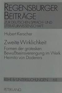 Zweite Wirklichkeit: Formen Der Grotesken Bewusstseinsverengung Im Werk Heimito Von Doderers