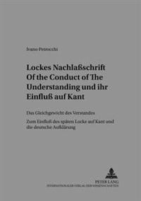 Lockes Nachlaßschrift «of the Conduct of the Understanding» Und Ihr Einfluß Auf Kant: Das Gleichgewicht Des Verstandes- Zum Einfluß Des Spaeten Locke