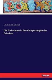 Die Eurhythmie in Den Chorgesaengen Der Griechen