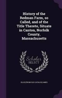 History of the Redman Farm, So Called, and of the Title Thereto, Situate in Canton, Norfolk County, Massachusetts