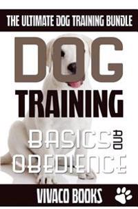 Dog Training: The Ultimate Dog Training Bundle: Training Basics and How to Effectively Train an Obedient Dog Without Being a Dog Whi