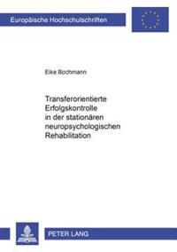 Transferorientierte Erfolgskontrolle in Der Stationaeren Neuropsychologischen Rehabilitation