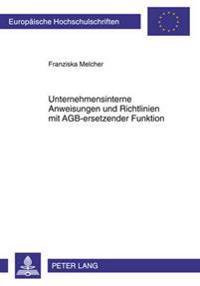Unternehmensinterne Anweisungen Und Richtlinien Mit Agb-Ersetzender Funktion: Eine Untersuchung Der Rechtlichen Kontrollmoeglichkeiten, Dargestellt an