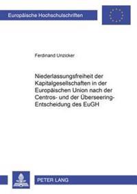 Niederlassungsfreiheit Der Kapitalgesellschaften in Der Europaeischen Union Nach Der Centros- Und Der Ueberseering-Entscheidung Des Eugh