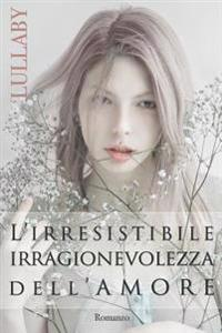 L'Irresistibile Irragionevolezza Dell'amore