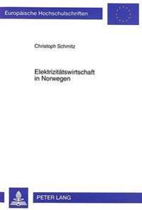 Elektrizitaetswirtschaft in Norwegen: Ihr Wandel Im Spannungsfeld Zwischen Deregulierung, Internationalisierung Und Nachhaltiger Ressourcennutzung