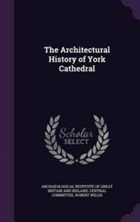 The Architectural History of York Cathedral