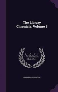 The Library Chronicle, Volume 3