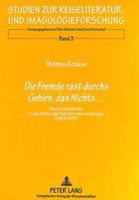 Die Fremde Rast Durchs Gehirn, Das Nichts...: Deutschlandbilder in Den Texten Der Banater Autorengruppe (1969-1991)