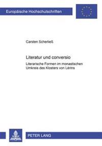 Literatur Und «conversio»: Literarische Formen Im Monastischen Umkreis Des Klosters Von Lérins