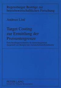 Target Costing Zur Ermittlung Der Preisuntergrenze: Entscheidungsorientiertes Kostenmanagement Dargestellt Am Beispiel Der Automobilzulieferindustrie