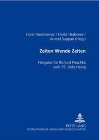 Zeiten Wende Zeiten: Festgabe Fuer Richard Georg Plaschka Zum 75. Geburtstag