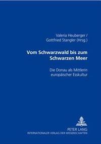 Vom Schwarzwald Bis Zum Schwarzen Meer: Die Donau ALS Mittlerin Europaeischer Esskultur