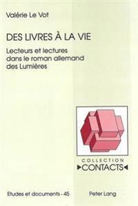 Des Livres a la Vie: Lecteurs Et Lectures Dans Le Roman Allemand Des Lumieres
