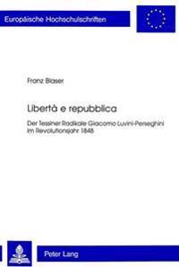 Liberta E Repubblica: Der Tessiner Radikale Giacomo Luvini-Perseghini Im Revolutionsjahr 1848