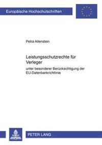 Leistungsschutzrechte Fuer Verleger Unter Besonderer Beruecksichtigung Der Eu-Datenbankrichtlinie: Unter Besonderer Beruecksichtigung Der Eu-Datenbank