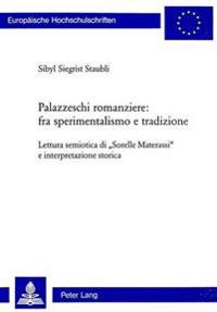 Palazzeschi Romanziere: Fra Sperimentalismo E Tradizione: Lettura Semiotica Di «sorelle Materassi» E Interpretazione Storica
