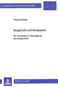 Sorgerecht Und Kindeswohl: Ein Vorschlag Zur Neuregelung Des Sorgerechts