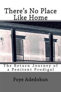 There's No Place Like Home: The Return Journey of a Penitent Prodigal